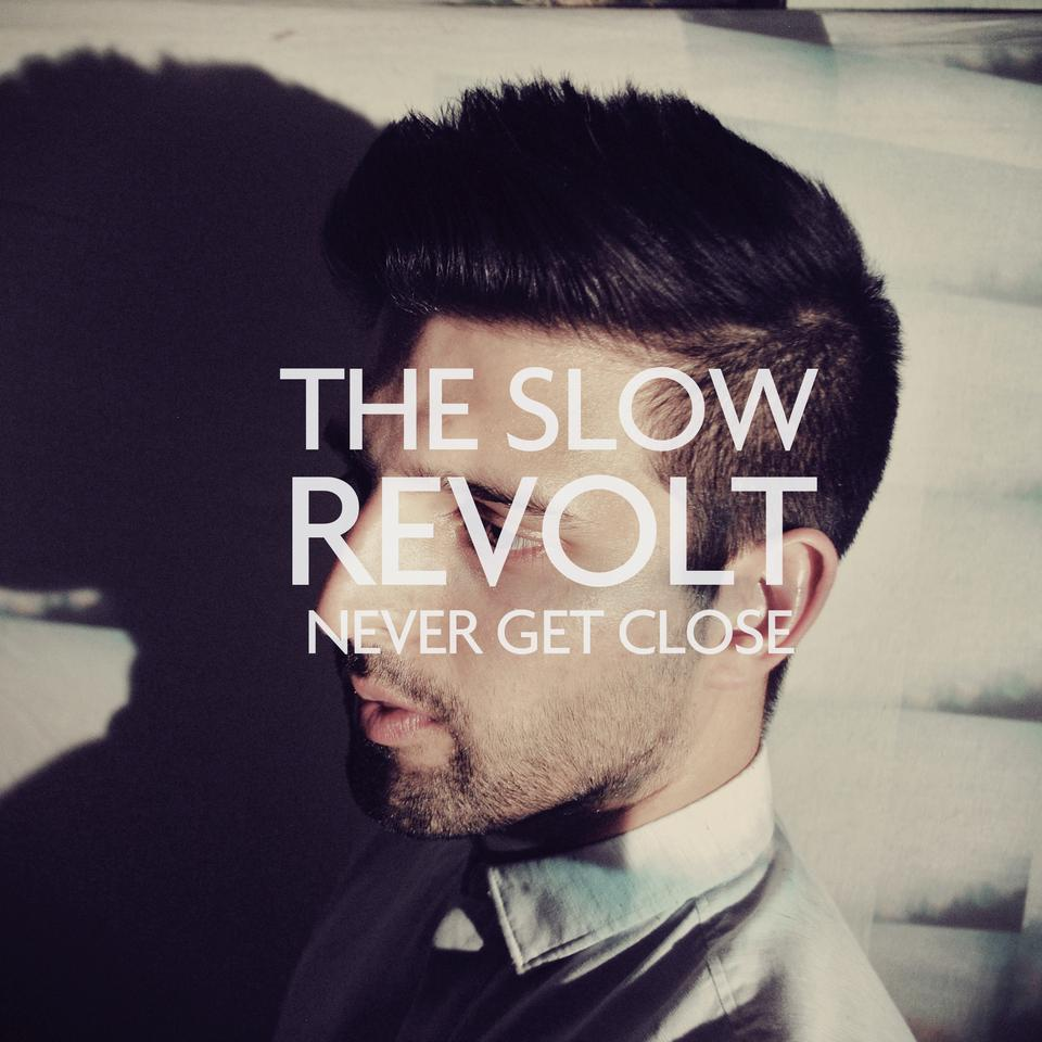 The Slow Revolt - Never Get Close EP (digital)